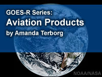 GOES-R Series Faculty Virtual Course: Aviation Products